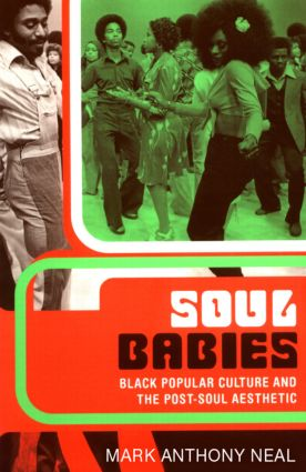 Soul Babies: Black Popular Culture and the Post-Soul Aesthetic, 1st Edition (Paperback) book cover