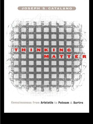Thinking Matter: Consciousness from Aristotle to Putnam and Sartre, 1st Edition (Paperback) book cover