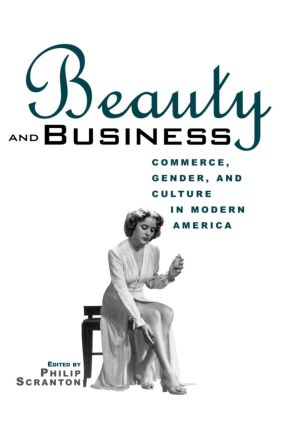 Beauty and Business: Commerce, Gender, and Culture in Modern America (Paperback) book cover