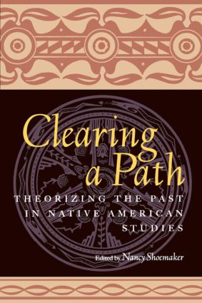 Clearing a Path: Theorizing the Past in Native American Studies (Paperback) book cover
