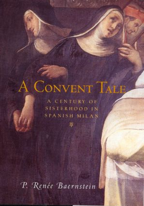 A Convent Tale: A Century of Sisterhood in Spanish Milan, 1st Edition (Hardback) book cover