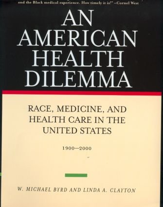 An American Health Dilemma: Race, Medicine, and Health Care in the United States 1900-2000, 1st Edition (Hardback) book cover