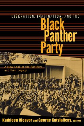 Liberation, Imagination and the Black Panther Party: A New Look at the Black Panthers and their Legacy book cover