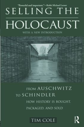 Selling the Holocaust: From Auschwitz to Schindler; How History is Bought, Packaged and Sold, 1st Edition (Paperback) book cover