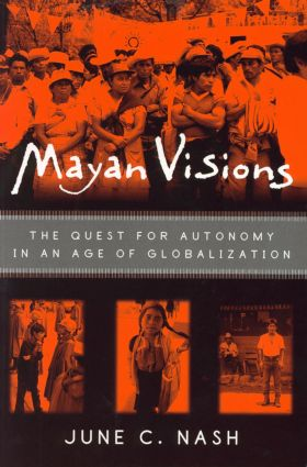 Mayan Visions: The Quest for Autonomy in an Age of Globalization, 1st Edition (Paperback) book cover