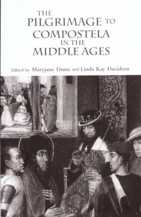 The Pilgrimage to Compostela in the Middle Ages: A Book of Essays, 1st Edition (Paperback) book cover