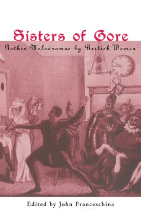 Sisters of Gore: Seven Gothic Melodramas by British Women, 1790-1843, 1st Edition (Paperback) book cover