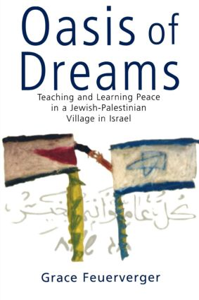 Oasis of Dreams: Teaching and Learning Peace in a Jewish-Palestinian Village in Israel, 1st Edition (Paperback) book cover