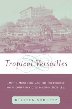 Tropical Versailles: Empire, Monarchy, and the Portuguese Royal Court in Rio de Janeiro, 1808-1821, 1st Edition (Paperback) book cover