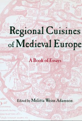 Regional Cuisines of Medieval Europe: A Book of Essays, 1st Edition (Hardback) book cover