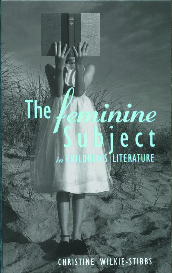 The Feminine Subject in Children's Literature (Hardback) book cover