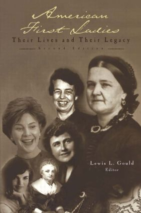 American First Ladies: Their Lives and Their Legacy, 2nd Edition (Hardback) book cover
