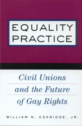 Equality Practice: Civil Unions and the Future of Gay Rights, 1st Edition (Paperback) book cover