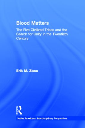 Blood Matters: Five Civilized Tribes and the Search of Unity in the 20th Century, 1st Edition (Hardback) book cover