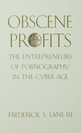 Obscene Profits: Entrepreneurs of Pornography in the Cyber Age, 1st Edition (Paperback) book cover