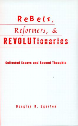 Rebels, Reformers, and Revolutionaries: Collected Essays and Second Thoughts, 1st Edition (Hardback) book cover