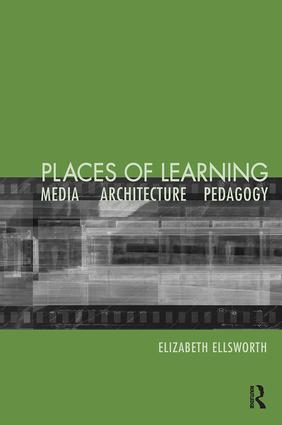 Places of Learning: Media, Architecture, Pedagogy, 1st Edition (Paperback) book cover