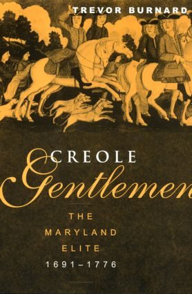 Creole Gentlemen: The Maryland Elite, 1691-1776 (Paperback) book cover