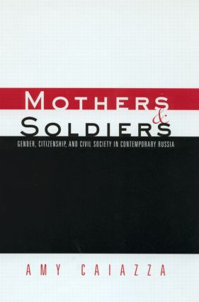Mothers and Soldiers: Gender, Citizenship, and Civil Society in Contemporary Russia (Hardback) book cover
