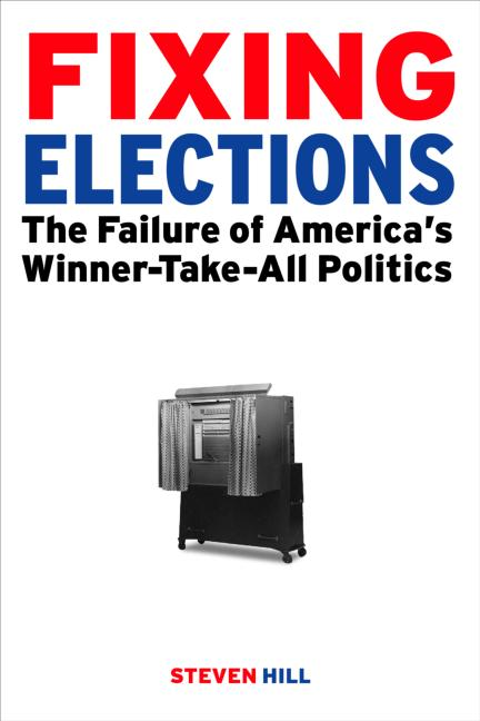 Fixing Elections: The Failure of America's Winner Take All Politics, 1st Edition (Hardback) book cover
