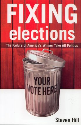 Fixing Elections: The Failure of America's Winner Take All Politics (Paperback) book cover