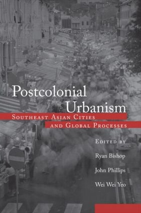 Postcolonial Urbanism: Southeast Asian Cities and Global Processes, 1st Edition (Hardback) book cover