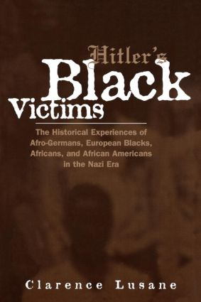 Hitler's Black Victims: The Historical Experiences of European Blacks, Africans and African Americans During the Nazi Era, 1st Edition (Paperback) book cover