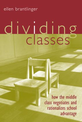 Dividing Classes: How the Middle Class Negotiates and Rationalizes School Advantage, 1st Edition (Paperback) book cover