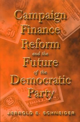 Campaign Finance Reform and the Future of the Democratic Party: 1st Edition (Paperback) book cover