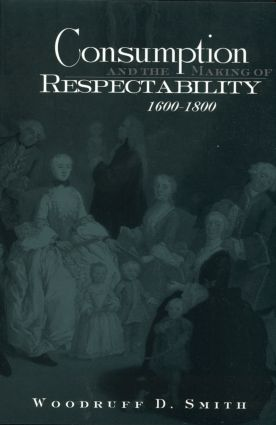 Consumption and the Making of Respectability, 1600-1800: 1st Edition (Paperback) book cover