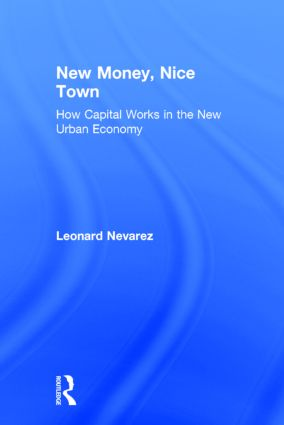 New Money, Nice Town: How Capital Works in the New Urban Economy book cover