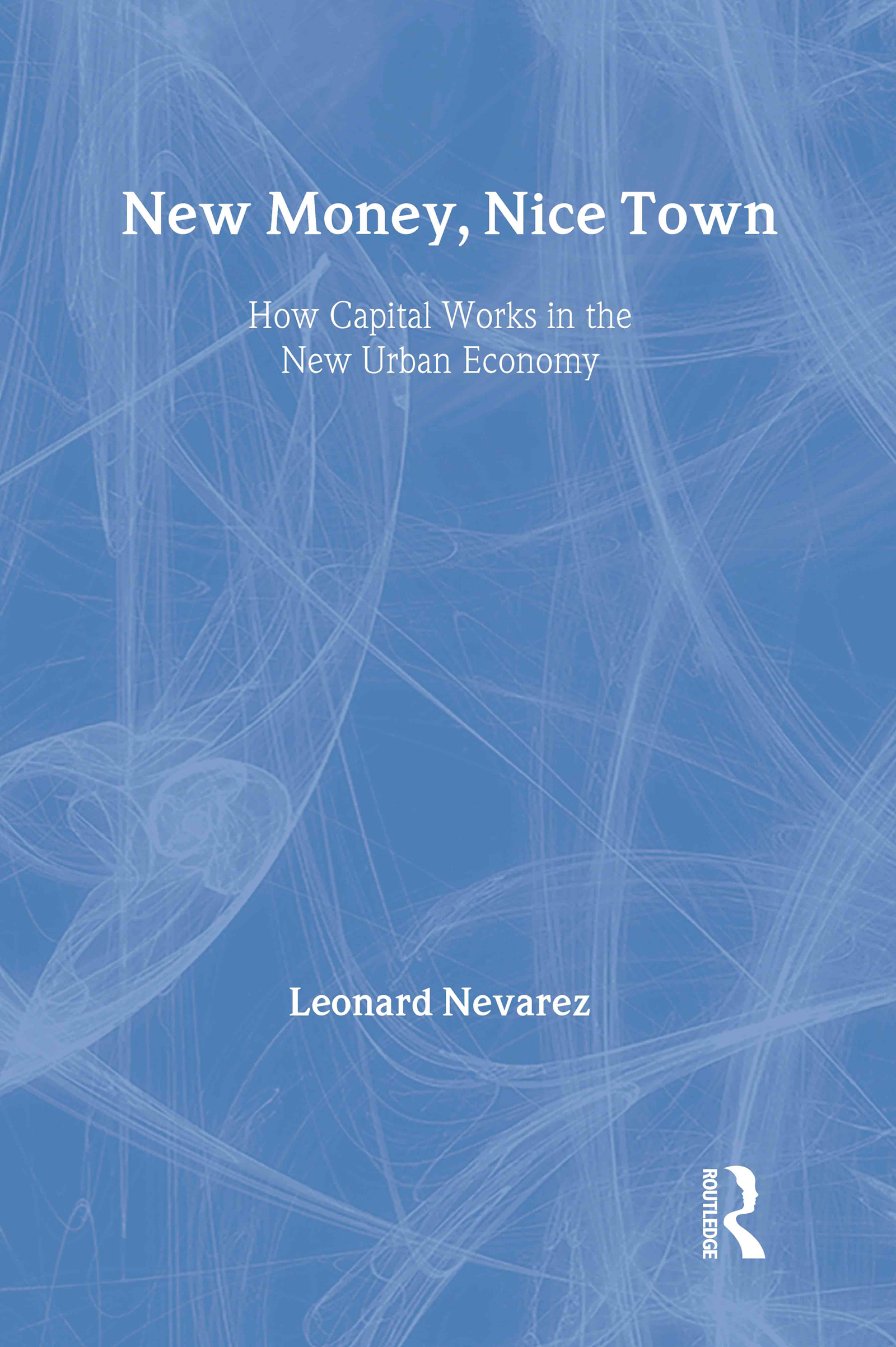 New Money, Nice Town: How Capital Works in the New Urban Economy (Paperback) book cover