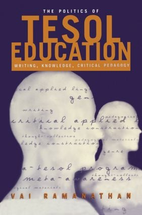 The Politics of TESOL Education: Writing, Knowledge, Critical Pedagogy, 1st Edition (Paperback) book cover