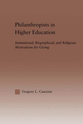 Philanthropists in Higher Education: Institutional, Biographical, and Religious Motivations for Giving, 1st Edition (Hardback) book cover