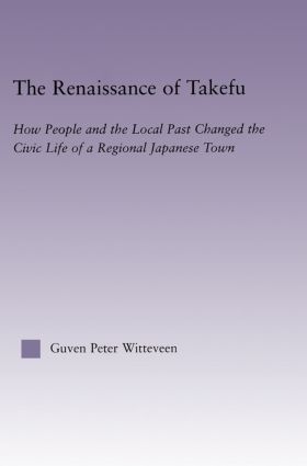 The Renaissance of Takefu: How People and the Local Past Changed the Civic Life of a Regional Japanese Town (Hardback) book cover