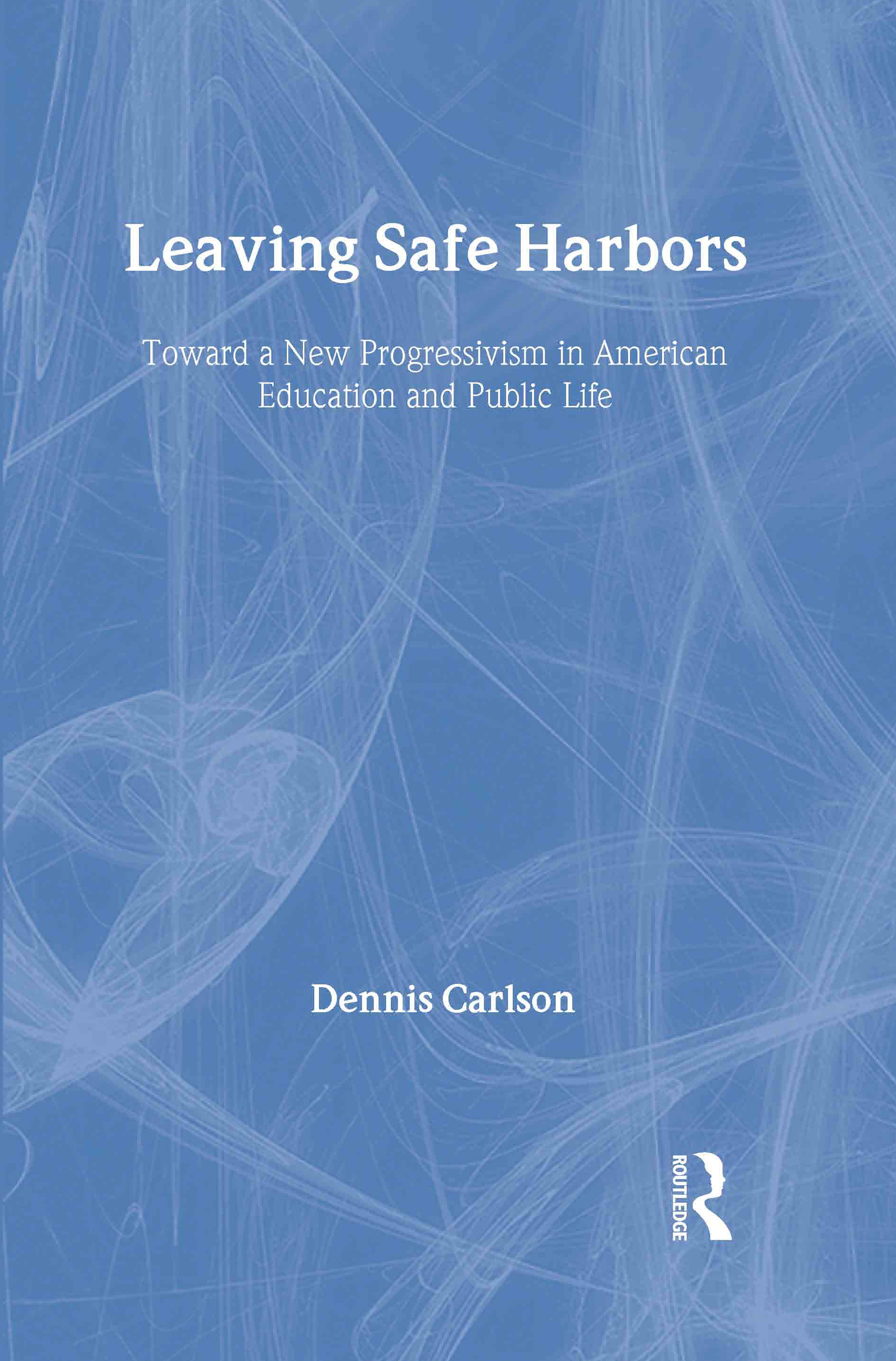 Leaving Safe Harbors: Toward a New Progressivism in American Education and Public Life, 1st Edition (Hardback) book cover