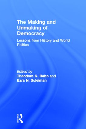 The Making and Unmaking of Democracy: Lessons from History and World Politics, 1st Edition (Hardback) book cover