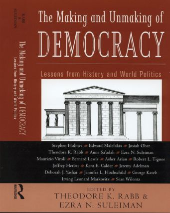 The Making and Unmaking of Democracy: Lessons from History and World Politics, 1st Edition (Paperback) book cover