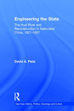 Engineering the State: The Huai River and Reconstruction in Nationalist China, 1927–37 (Hardback) book cover