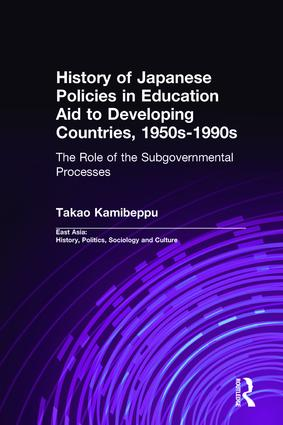 History of Japanese Policies in Education Aid to Developing Countries, 1950s-1990s: The Role of the Subgovernmental Processes (Hardback) book cover