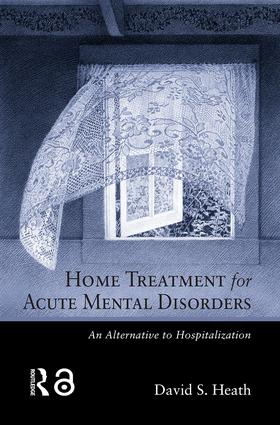 Home Treatment for Acute Mental Disorders: An Alternative to Hospitalization, 1st Edition (Hardback) book cover