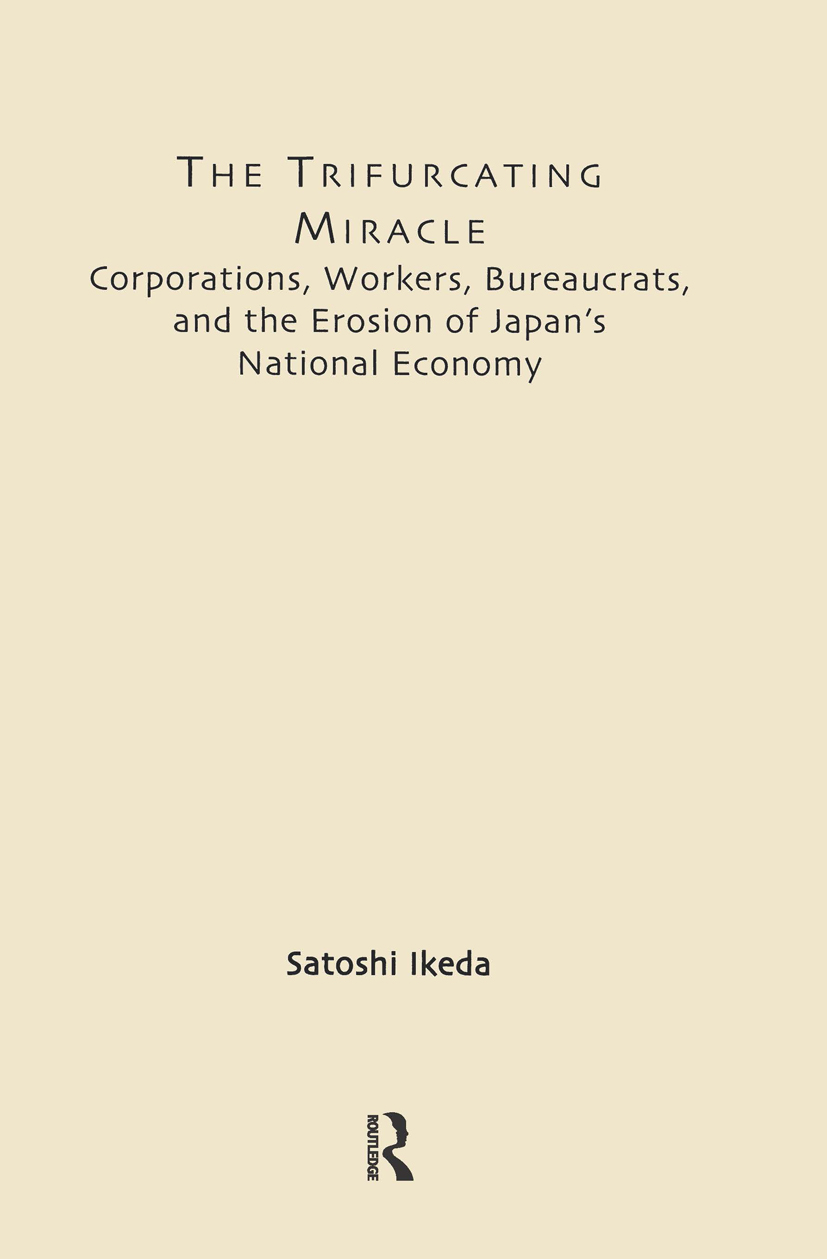 The Trifurcating Miracle: Corporations, Workers, Bureaucrats, and the Erosion of Japan's National Economy (Hardback) book cover
