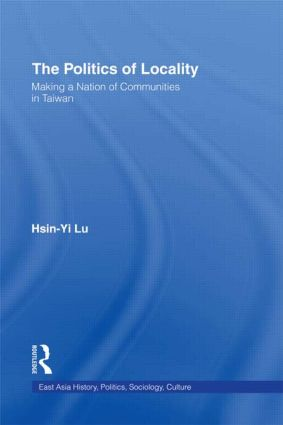The Politics of Locality: Making a Nation of Communities in Taiwan (Hardback) book cover