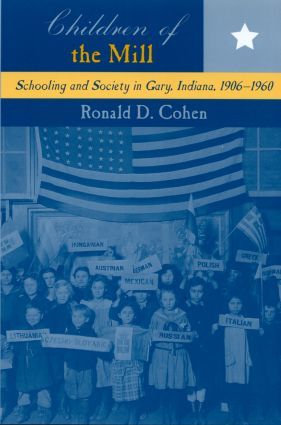 Children of the Mill: Schooling and Society in Gary, Indiana, 1906-1960 (Paperback) book cover