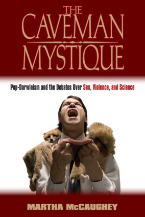 The Caveman Mystique: Pop-Darwinism and the Debates Over Sex, Violence, and Science book cover