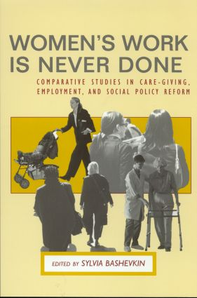 Women's Work is Never Done: Comparative Studies in Care-Giving, Employment, and Social Policy Reform, 1st Edition (Paperback) book cover