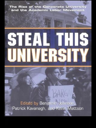 Steal This University: The Rise of the Corporate University and the Academic Labor Movement (Hardback) book cover