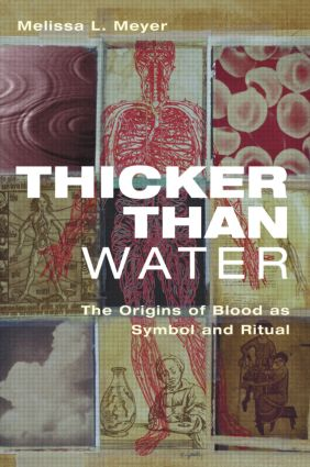 Thicker Than Water: The Origins of Blood as Symbol and Ritual, 1st Edition (Paperback) book cover