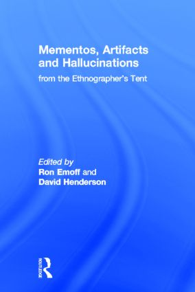 Mementos, Artifacts and Hallucinations from the Ethnographer's Tent: 1st Edition (Hardback) book cover