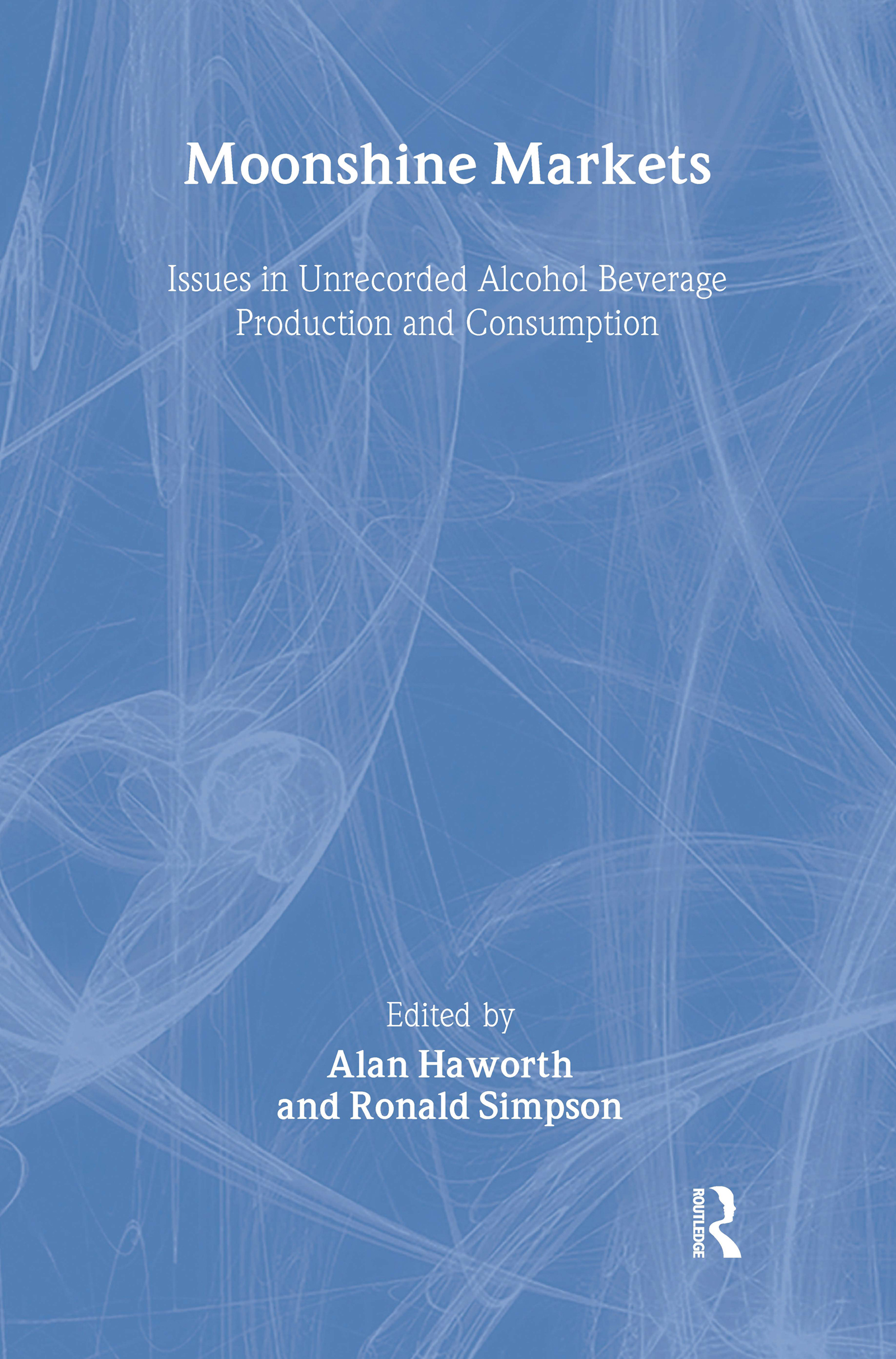 Moonshine Markets: Issues in Unrecorded Alcohol Beverage Production and Consumption (Hardback) book cover